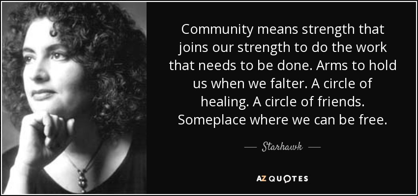 Starhawk quote Community means strength that joins our strength to do the...