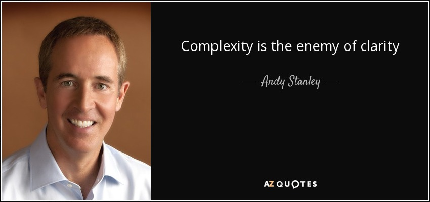 Complexity is the enemy of clarity - Andy Stanley