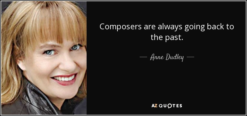 Composers are always going back to the past. - Anne Dudley