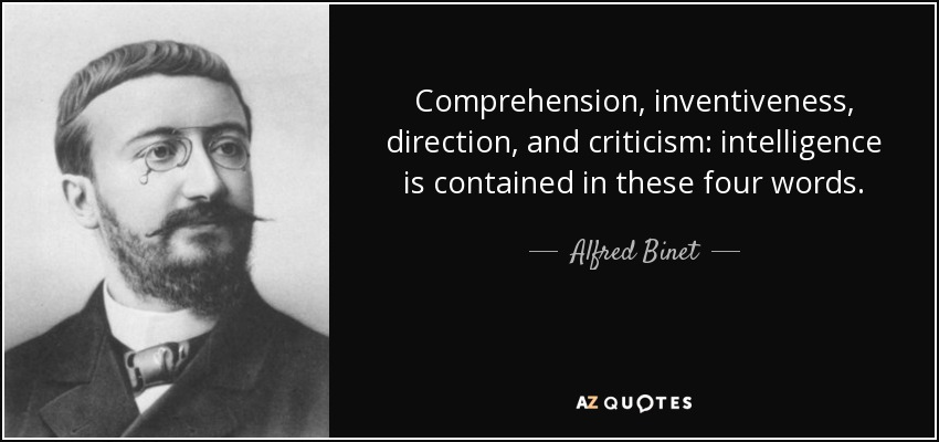 Comprehension, inventiveness, direction, and criticism: intelligence is contained in these four words. - Alfred Binet