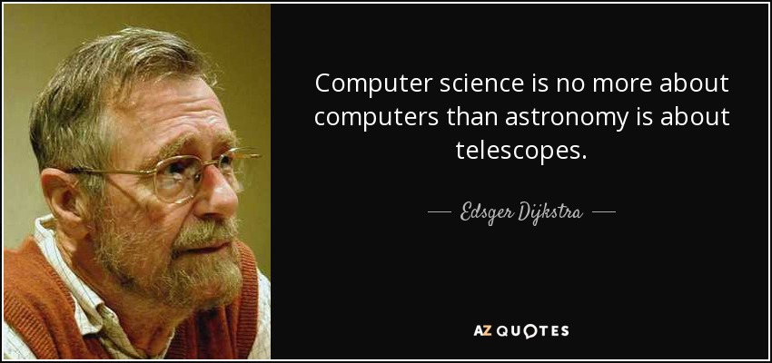 Edsger Dijkstra Quote Computer Science Is No More About Computers