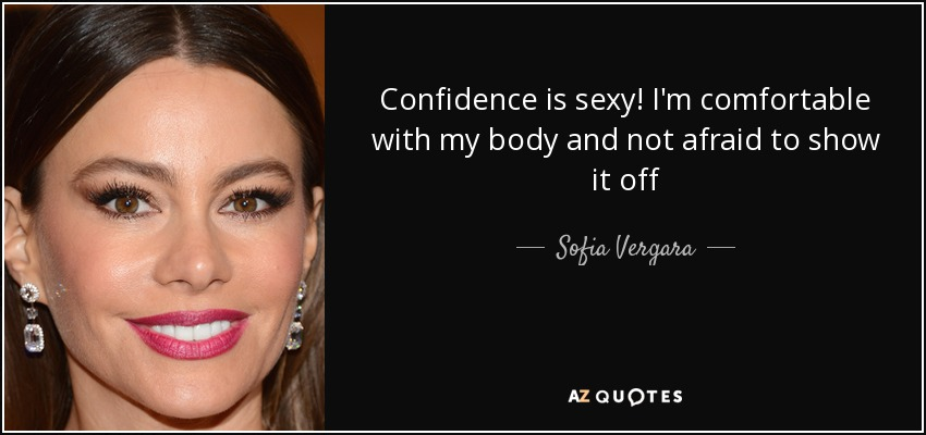 Confidence is sexy! I'm comfortable with my body and not afraid to show it off - Sofia Vergara