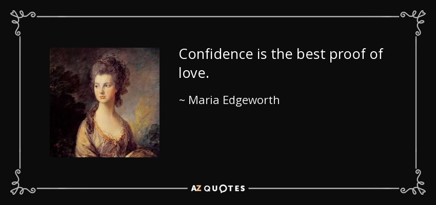 Confidence is the best proof of love. - Maria Edgeworth