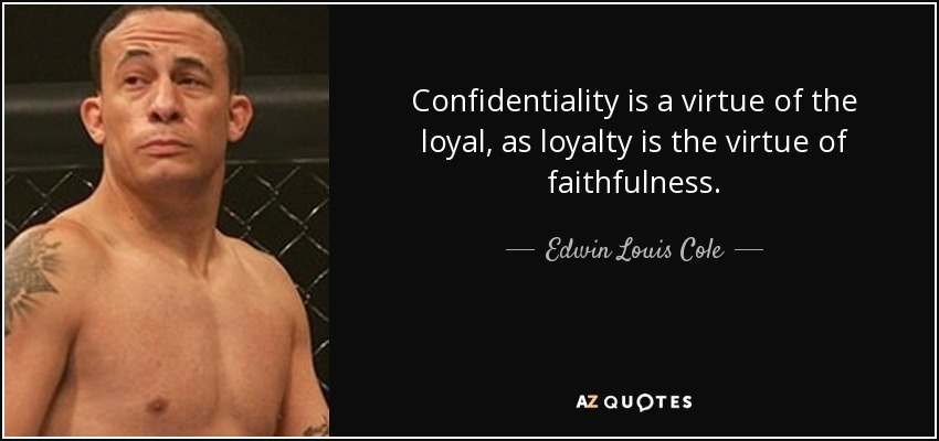 Edwin Louis Cole Quote Confidentiality Is A Virtue Of The Loyal As