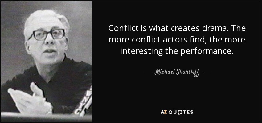 Conflict is what creates drama. The more conflict actors find, the more interesting the performance. - Michael Shurtleff