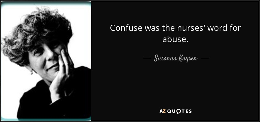 Confuse was the nurses' word for abuse. - Susanna Kaysen