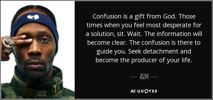Rza Quote Confusion Is A Gift From God Those Times When You