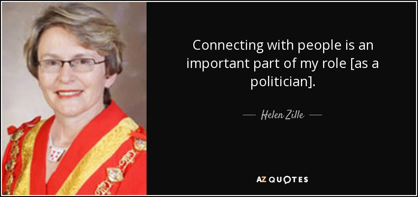 Connecting with people is an important part of my role [as a politician]. - Helen Zille