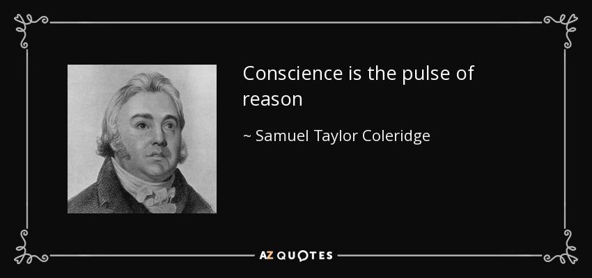 Conscience is the pulse of reason - Samuel Taylor Coleridge