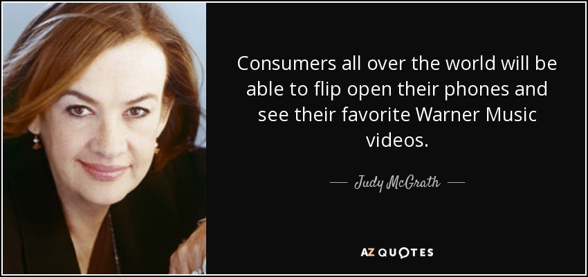 Consumers all over the world will be able to flip open their phones and see their favorite Warner Music videos. - Judy McGrath
