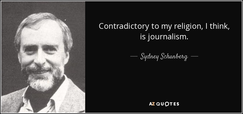 Contradictory to my religion, I think, is journalism. - Sydney Schanberg