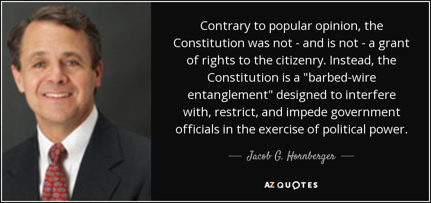 Contrary to popular opinion, the Constitution was not - and is not - a grant of rights to the citizenry. Instead, the Constitution is a