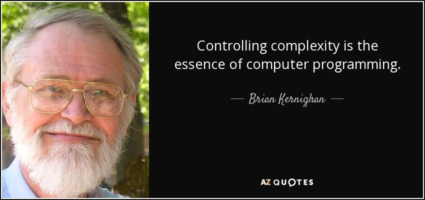 Controlling complexity is the essence of computer programming. - Brian Kernighan