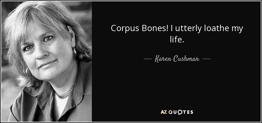 Corpus Bones! I utterly loathe my life. - Karen Cushman