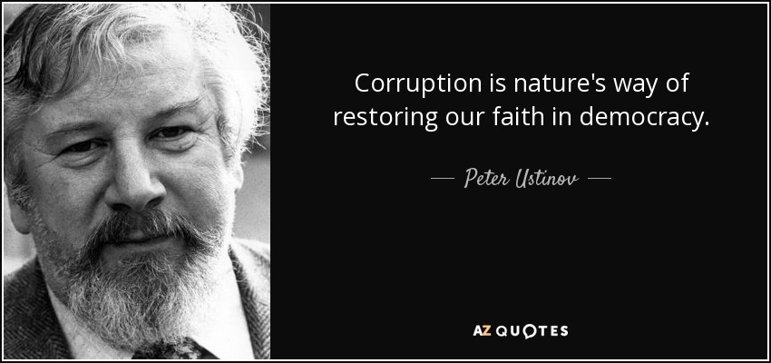 Corruption is nature's way of restoring our faith in democracy. - Peter Ustinov