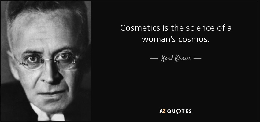 Cosmetics is the science of a woman's cosmos. - Karl Kraus