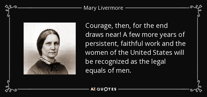 Mary Livermore Quote Courage Then For The End Draws Near A Few