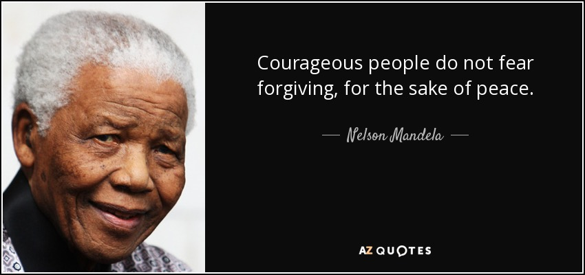 Nelson Mandela Quote Courageous People Do Not Fear Forgiving For