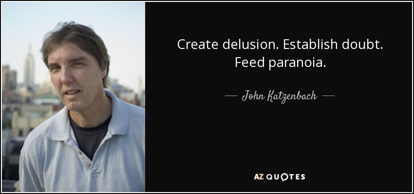 Create delusion. Establish doubt. Feed paranoia. - John Katzenbach