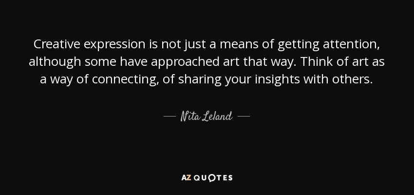 Nita Leland Quote Creative Expression Is Not Just A Means Of