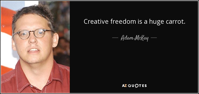 Creative freedom is a huge carrot. - Adam McKay