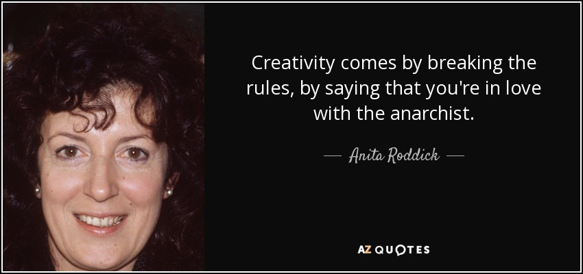 Anita Roddick Quote Creativity Comes By Breaking The Rules By