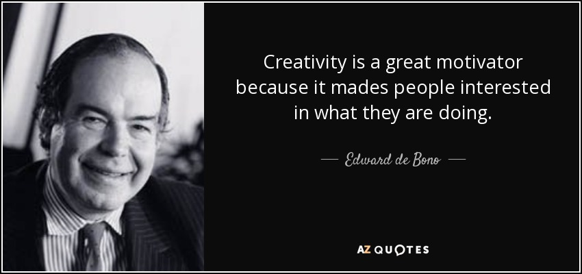 Creativity is a great motivator because it mades people interested in what they are doing. - Edward de Bono