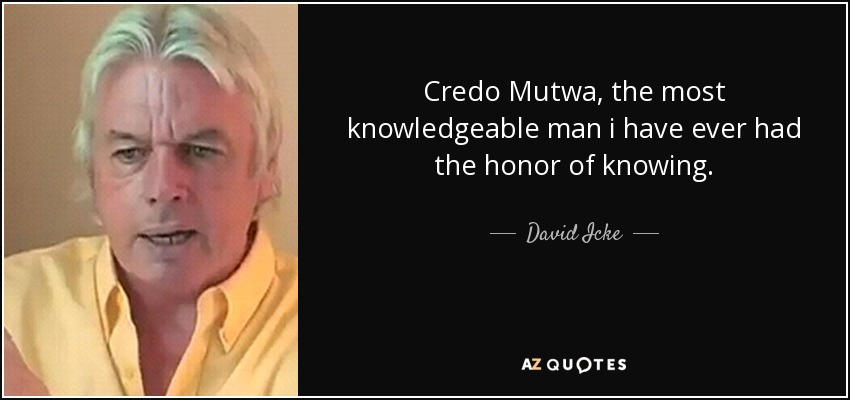 Credo Mutwa, the most knowledgeable man i have ever had the honor of knowing. - David Icke
