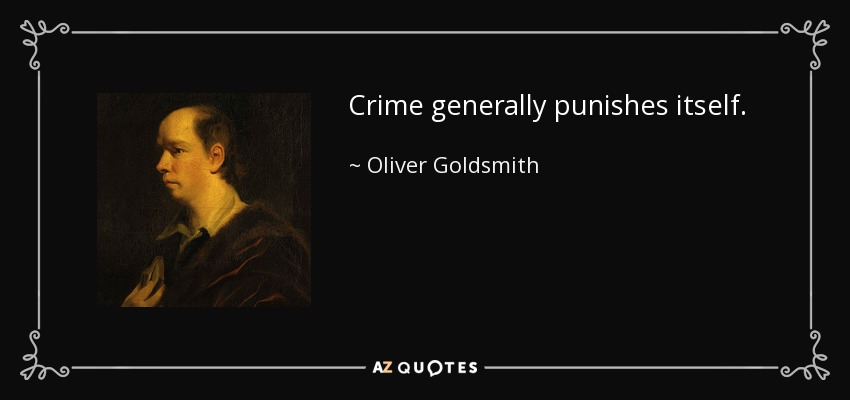 Crime generally punishes itself. - Oliver Goldsmith