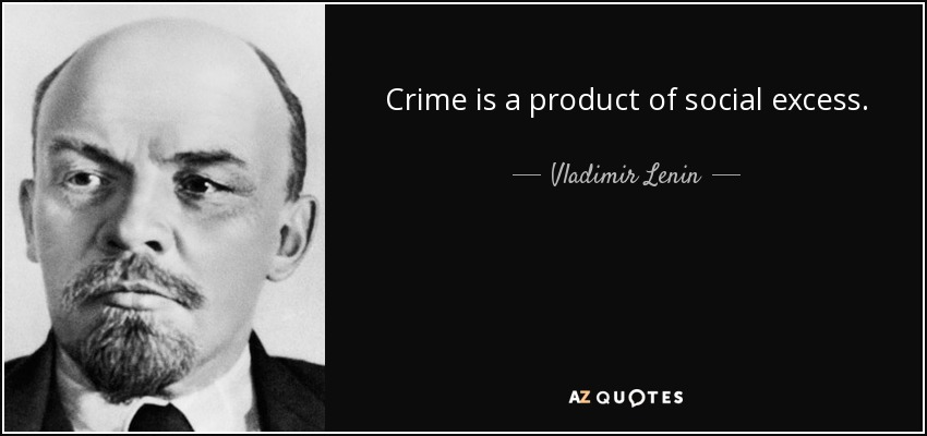 Crime is a product of social excess. - Vladimir Lenin
