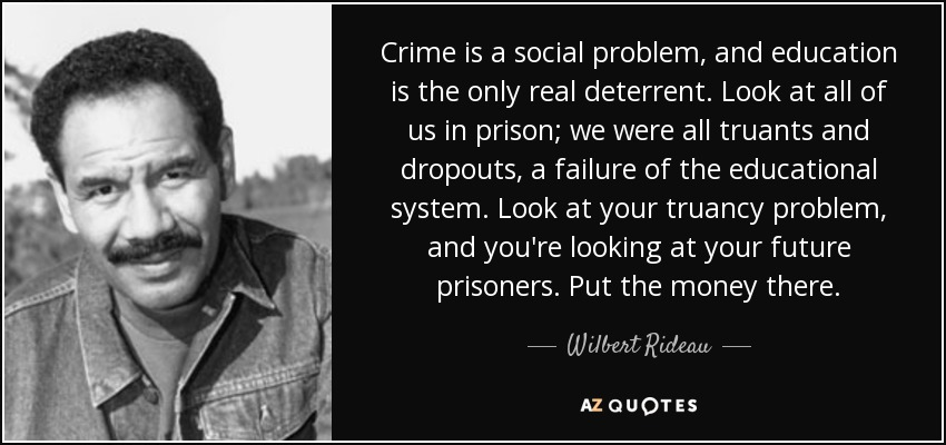 wilbert rideau quote crime is a social problem and education is