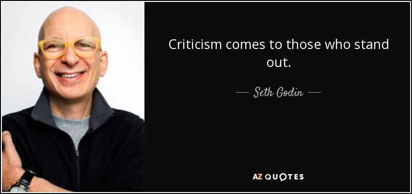 Criticism comes to those who stand out. - Seth Godin