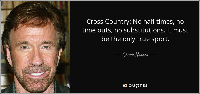 chuck norris quote cross country no half times no time outs no substitutions. Black Bedroom Furniture Sets. Home Design Ideas