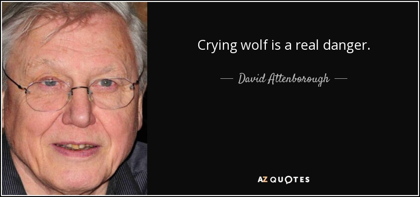 Crying wolf is a real danger. - David Attenborough