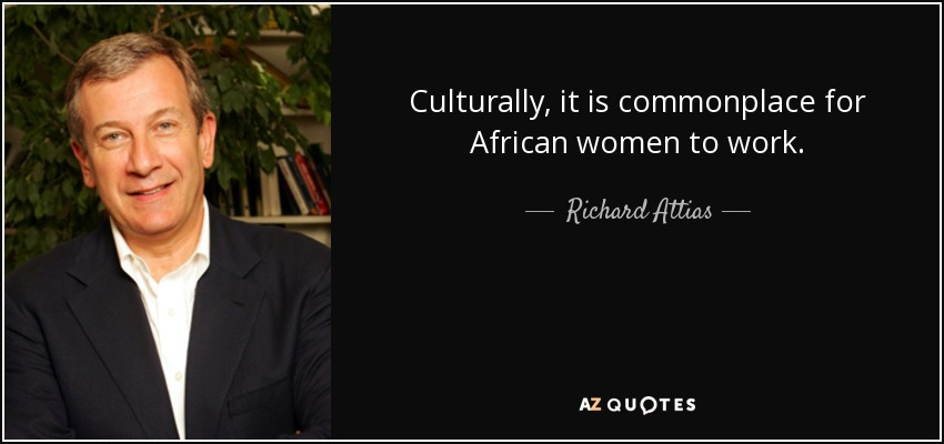Culturally, it is commonplace for African women to work. - Richard Attias