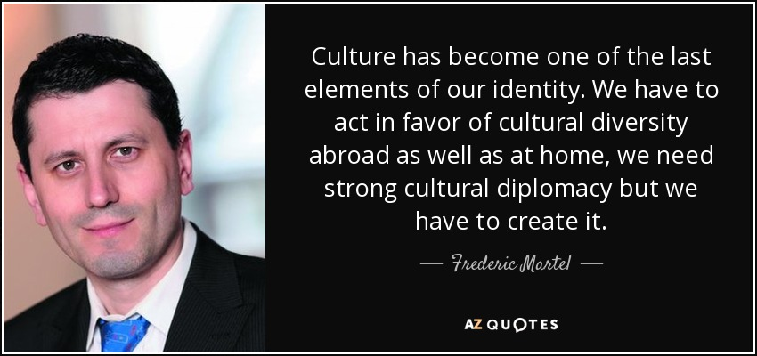 Frederic Martel Quote Culture Has Become One Of The Last Elements