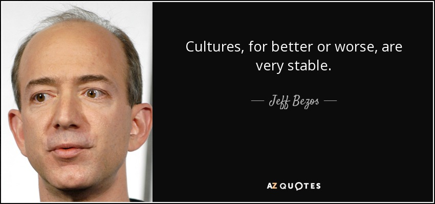 Cultures, for better or worse, are very stable. - Jeff Bezos