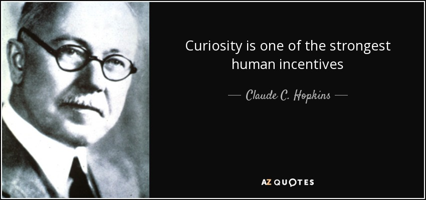 Curiosity is one of the strongest human incentives - Claude C. Hopkins