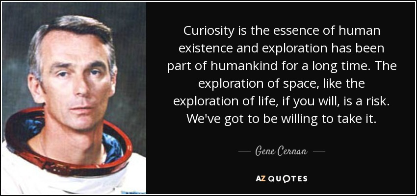 Gene Cernan Quote: Curiosity Is The Essence Of Human
