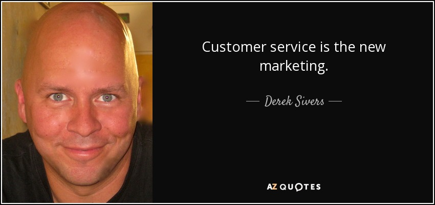 Customer service is the new marketing. - Derek Sivers