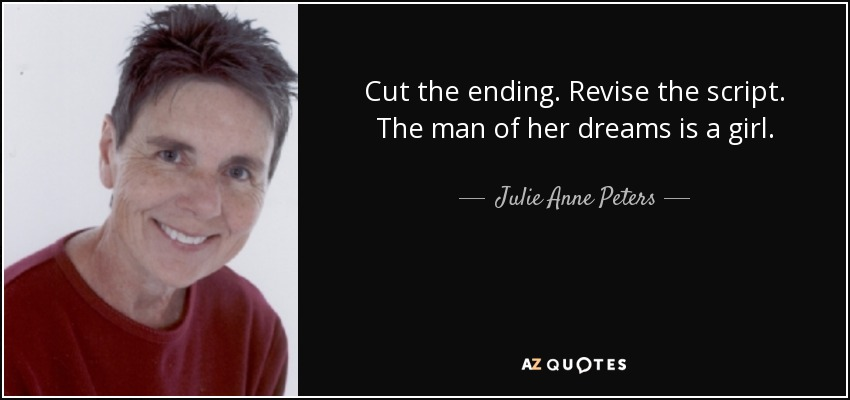 Cut the ending. Revise the script. The man of her dreams is a girl. - Julie Anne Peters