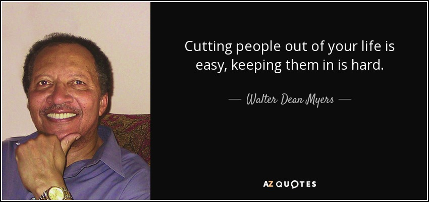 Walter Dean Myers quote: Cutting people out of your life is ...