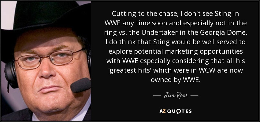 Jim Ross quote: Cutting to the chase, I don't see Sting in WWE