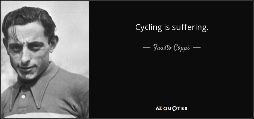 Cycling is suffering. - Fausto Coppi