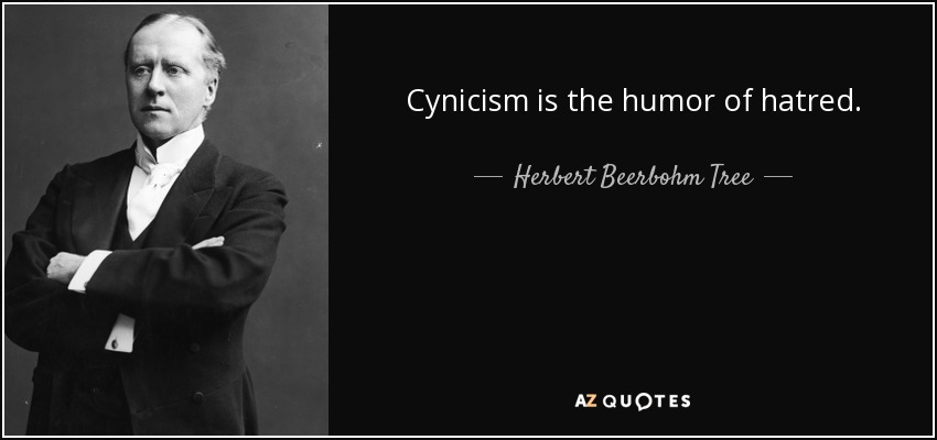 Cynicism is the humor of hatred. - Herbert Beerbohm Tree