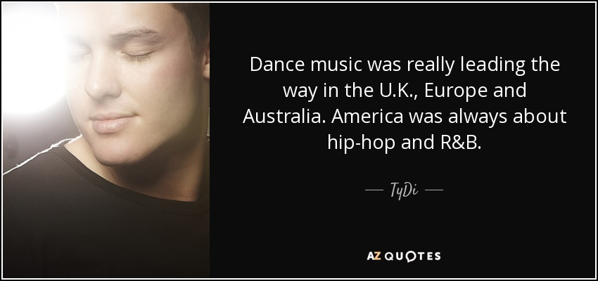 Tydi Quote Dance Music Was Really Leading The Way In The Uk