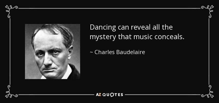 Dancing can reveal all the mystery that music conceals. - Charles Baudelaire