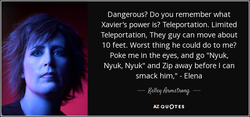 Dangerous? Do you remember what Xavier's power is? Teleportation. Limited Teleportation, They guy can move about 10 feet. Worst thing he could do to me? Poke me in the eyes, and go