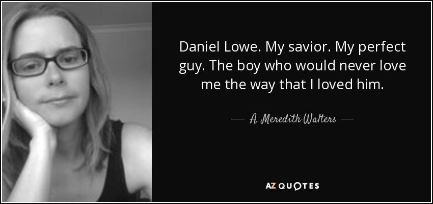 A Meredith Walters Quote Daniel Lowe My Savior My Perfect Guy