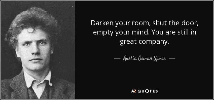 Austin Osman Spare Quote Darken Your Room Shut The Door Empty